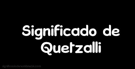 significado de quetzalli